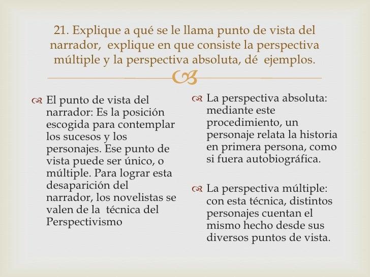 21. Explique a qué se le llama punto de vista del   narrador, explique en que consiste la perspectiva    múltiple y la per...