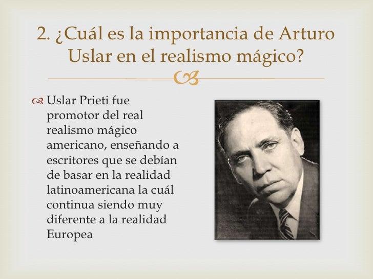 2. ¿Cuál es la importancia de Arturo    Uslar en el realismo mágico?                         Uslar Prieti fue  promotor ...