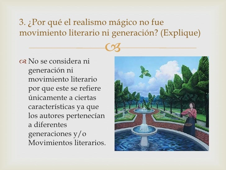 3. ¿Por qué el realismo mágico no fuemovimiento literario ni generación? (Explique)                         No se consid...