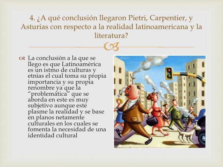 4. ¿A qué conclusión llegaron Pietri, Carpentier, yAsturias con respecto a la realidad latinoamericana y la               ...