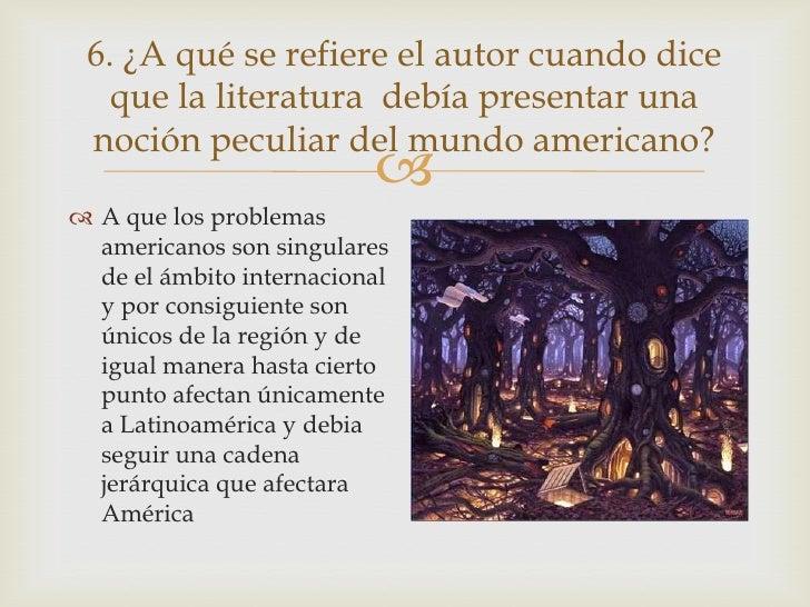 6. ¿A qué se refiere el autor cuando dice   que la literatura debía presentar una noción peculiar del mundo americano?    ...