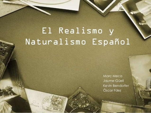 El Realismo yNaturalismo Español              Marc Meca              Jaume Güell              Kevin Bendorfer             ...