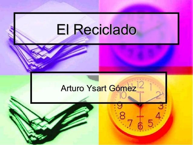El RecicladoEl Reciclado Arturo Ysart GómezArturo Ysart Gómez