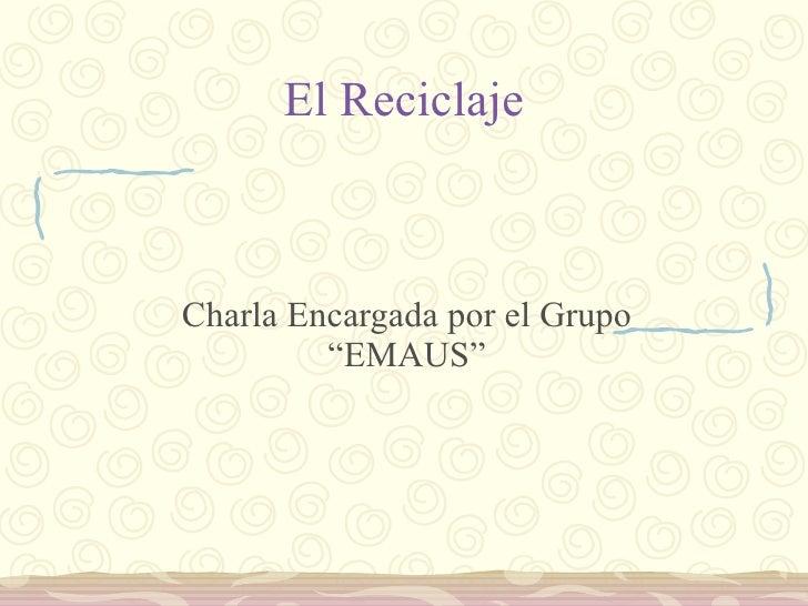 """El Reciclaje Charla Encargada por el Grupo """"EMAUS"""""""