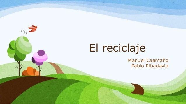 El reciclaje Manuel Caamaño Pablo Ribadavia