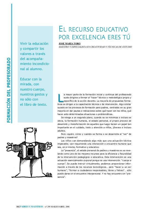 16 PADRES YMAESTROS ~ nº 299 MARZO/ABRIL 2006JOSÉ MARÍA TOROMAESTRO Y ESPECIALISTA EN CREATIVIDAD Y TÉCNICAS DE ESTUDIOEL ...