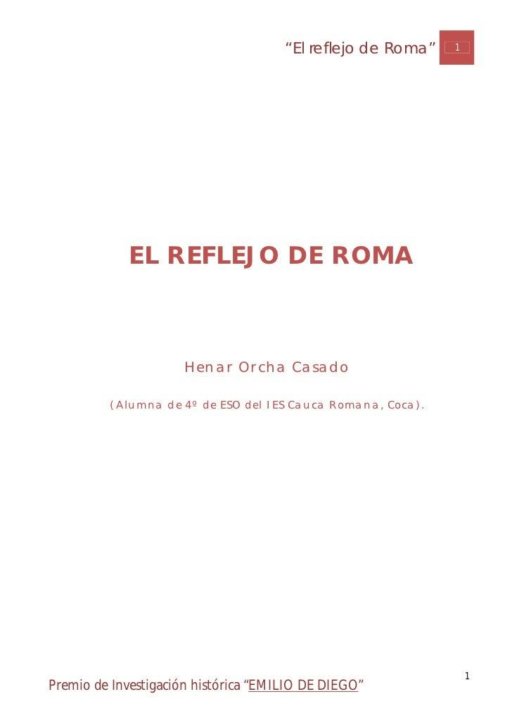"""""""El reflejo de Roma""""   1            EL REFLEJO DE ROMA                     Henar Orcha Casado         (Alumna de 4º de ESO..."""