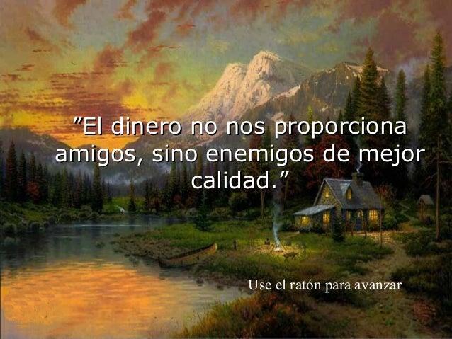 """""""""""El ddiinneerroo nnoo nnooss pprrooppoorrcciioonnaa  aammiiggooss,, ssiinnoo eenneemmiiggooss ddee mmeejjoorr  ccaalliidd..."""