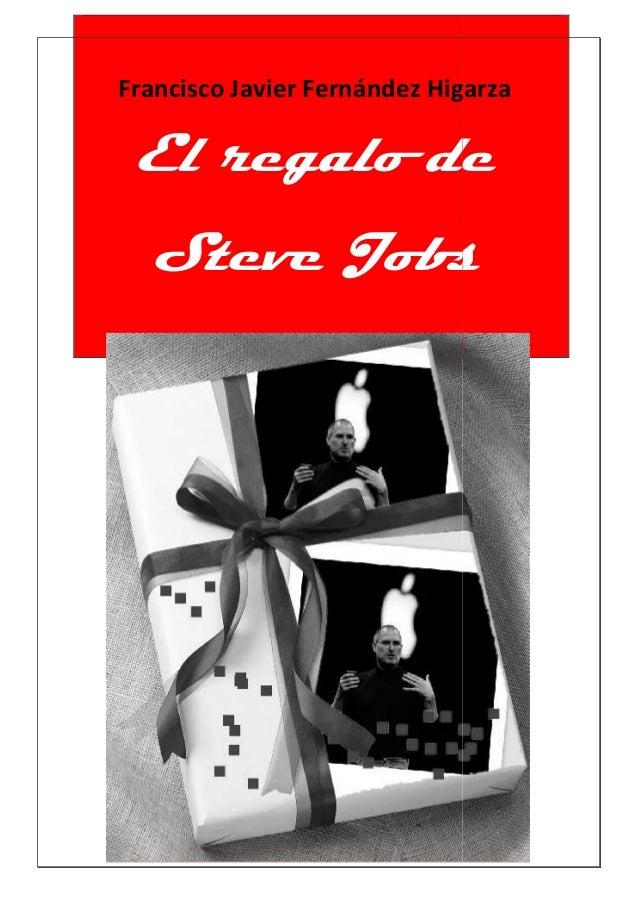 Francisco Javier Fernández Higarza El regalo de  Steve Jobs
