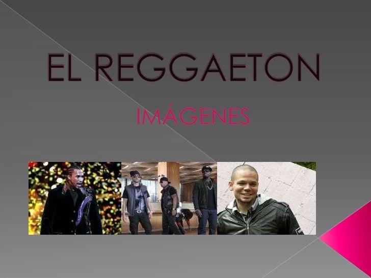 EL REGGAETON<br />IMÁGENES<br />
