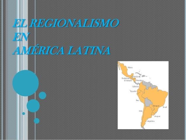 EL REGIONALISMOENAMÉRICA LATINA