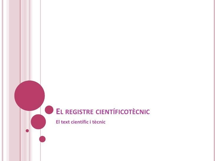 El registre científicotècnic<br />El textcientífic i tècnic<br />
