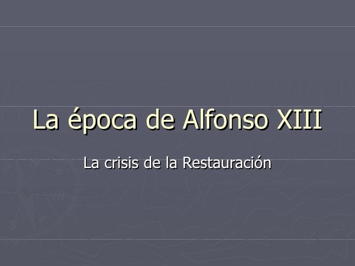 La época de Alfonso XIII     La crisis de la Restauración