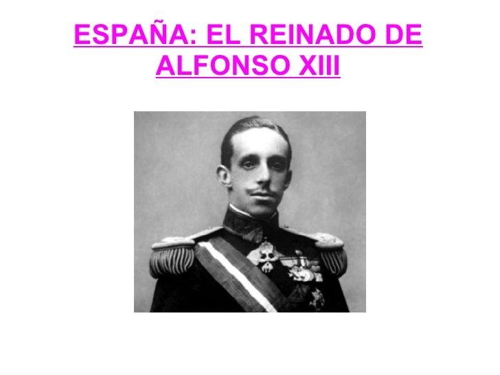 ESPAÑA: EL REINADO DE    ALFONSO XIII