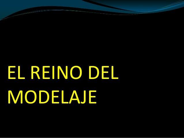 EL REINO DELMODELAJE