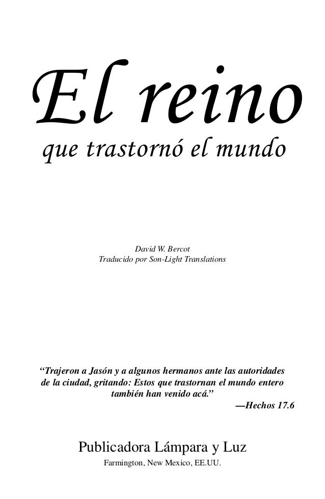 El reinoque trastornó el mundo David W. Bercot Traducido por Son-Light Translations Publicadora Lámpara y Luz Farmington, ...