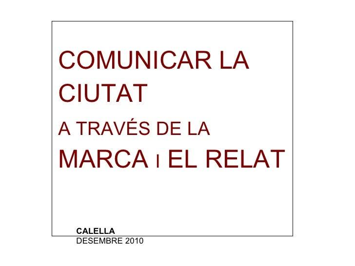 COMUNICAR LA CIUTAT A TRAVÉS DE LA MARCA I EL RELAT CALELLA DESEMBRE 2010