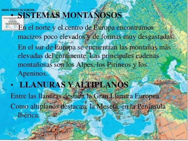 • SISTEMAS MONTAÑOSOS  En el norte y el centro de Europa encontramos  macizos poco elevados y de formas muy desgastadas.  ...