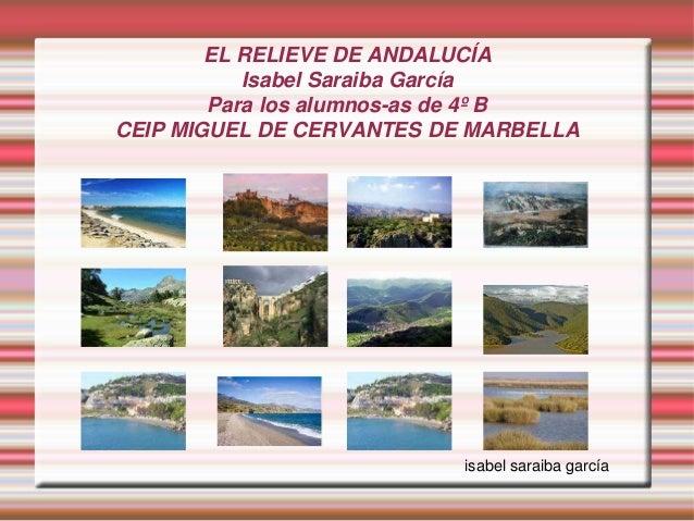 EL RELIEVE DE ANDALUCÍA           Isabel Saraiba García        Para los alumnos-as de 4º BCEIP MIGUEL DE CERVANTES DE MARB...