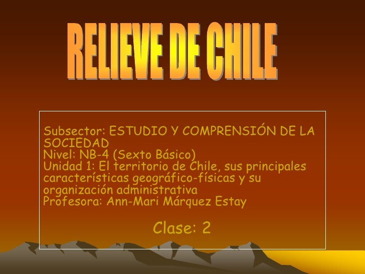 Subsector: ESTUDIO Y COMPRENSIÓN DE LA SOCIEDAD Nivel: NB-4 (Sexto Básico) Unidad 1: El territorio de Chile, sus principal...