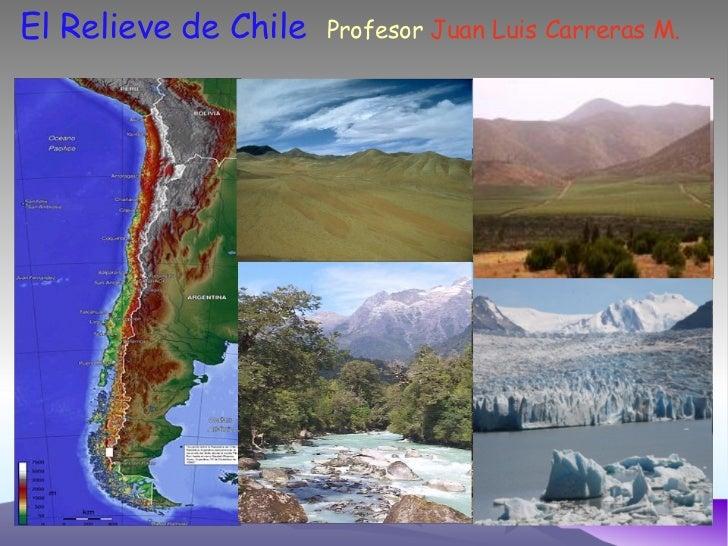 El Relieve de Chile Profesor  Juan Luis Carreras M.