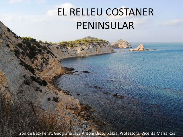 EL RELLEU COSTANER  PENINSULAR  2on de Batxillerat. Geografia . IES Antoni Llidó. Xàbia. Professora: Vicenta Maria Ros