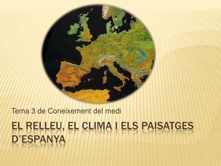 El relleu, el clima i els paisatges d'espanya<br />Tema 3 de Coneixement del medi<br />