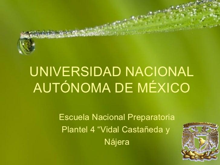 """UNIVERSIDAD NACIONALAUTÓNOMA DE MÉXICO   Escuela Nacional Preparatoria   Plantel 4 """"Vidal Castañeda y               Nájera..."""