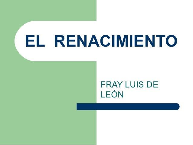 EL RENACIMIENTO       FRAY LUIS DE       LEÓN