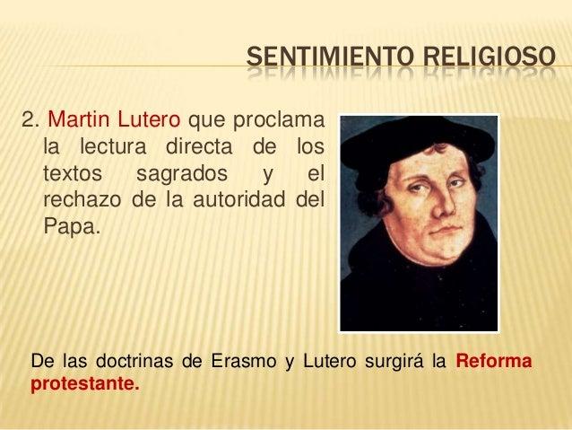 SENTIMIENTO RELIGIOSO 2. Martin Lutero que proclama la lectura directa de los textos sagrados y el rechazo de la autoridad...