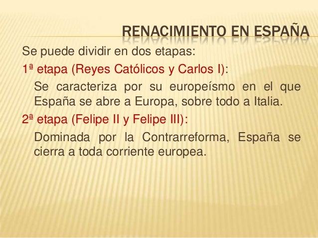 RENACIMIENTO EN ESPAÑA Se puede dividir en dos etapas: 1ª etapa (Reyes Católicos y Carlos I): Se caracteriza por su europe...