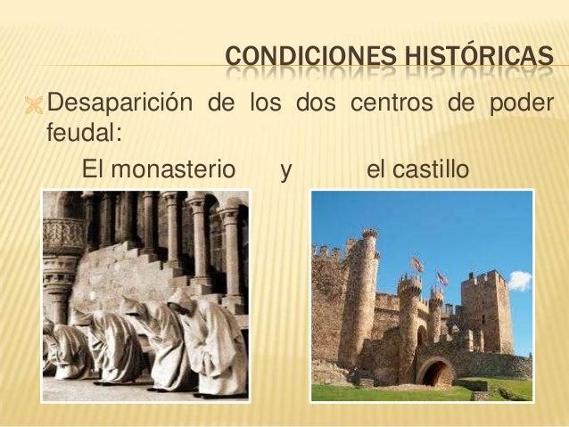 CONDICIONES HISTÓRICAS  Desaparición de los dos centros de poder feudal: El monasterio y el castillo