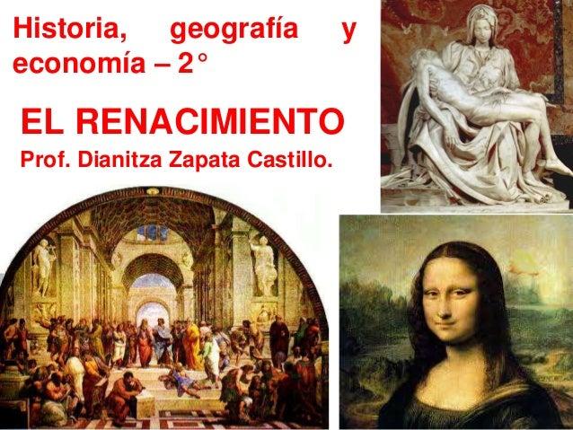 EL RENACIMIENTO Prof. Dianitza Zapata Castillo. Historia, geografía y economía – 2°