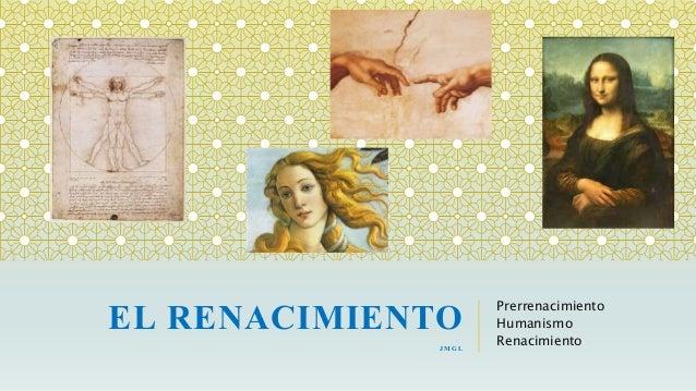 EL RENACIMIENTOJMGL Prerrenacimiento Humanismo Renacimiento