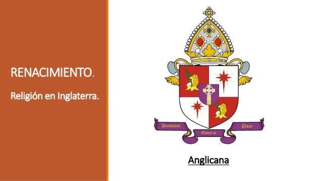 La Iglesia Anglicana tiene su origen en Inglaterra en 1530. El Rey Henrique VIII (1509-1547), a ver que el Papa vacilado p...
