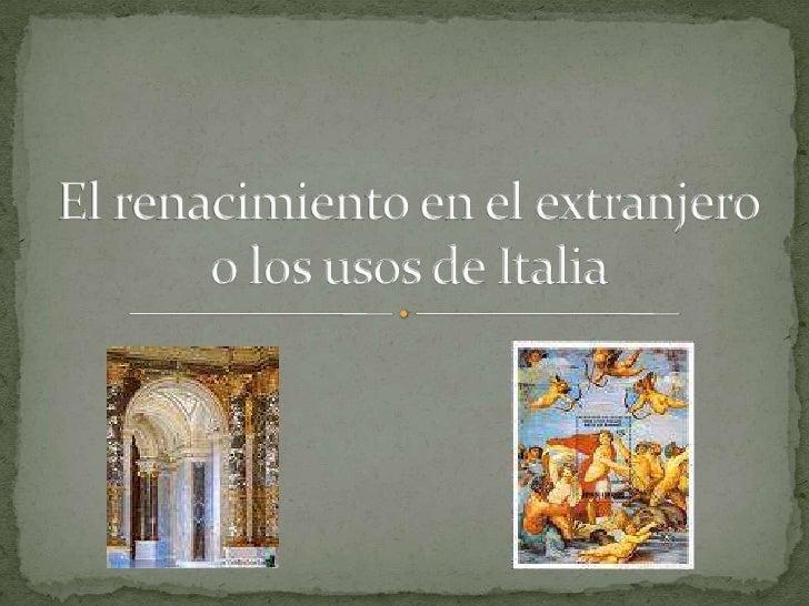  Enfoque tradicional de la difusión o recepción del   renacimiento allende las fronteras de italianas, mientras los   ita...