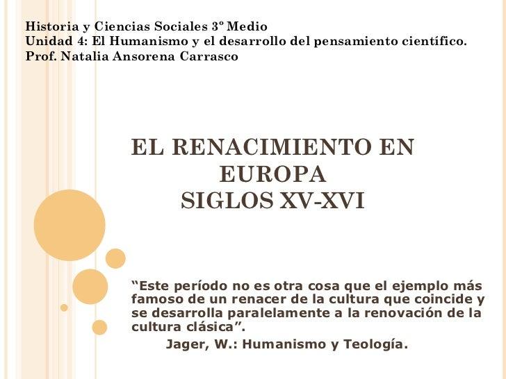 EL RENACIMIENTO EN EUROPA SIGLOS XV-XVI Historia y Ciencias Sociales 3º Medio Unidad 4: El Humanismo y el desarrollo del p...