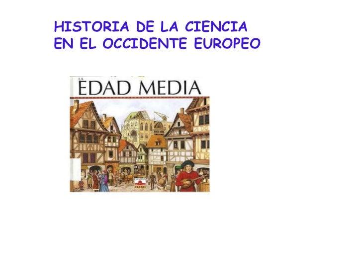 HISTORIA DE LA CIENCIA EN EL OCCIDENTE EUROPEO              Diego Alonso          Brayan Ayala         Daniel Carreño     ...