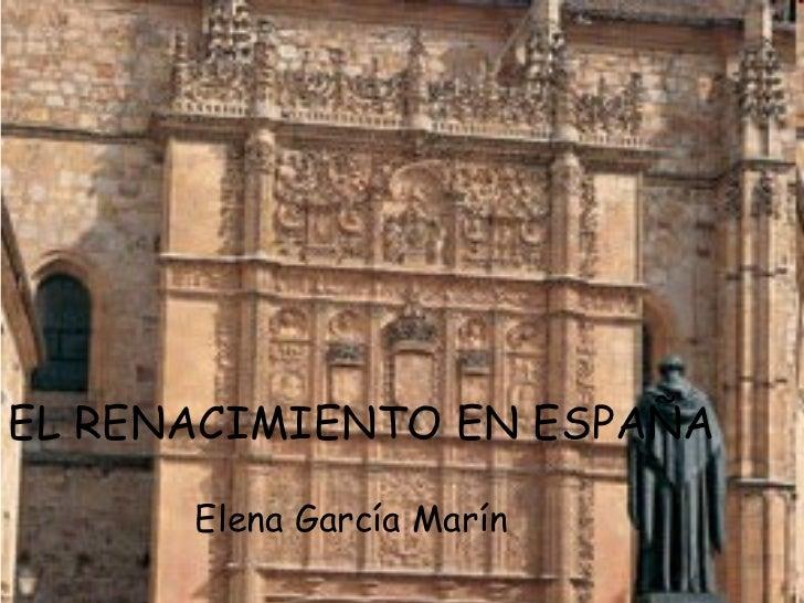 EL RENACIMIENTO EN ESPAÑA Elena García Marín