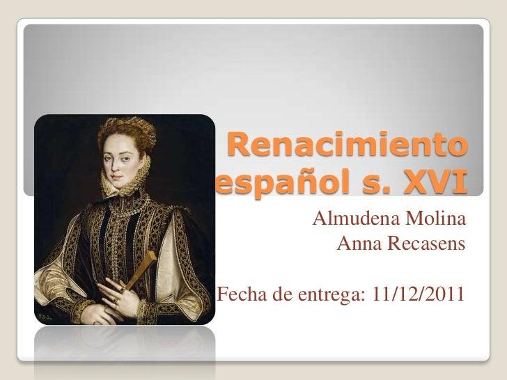 El Renacimiento  español s. XVI           Almudena Molina             Anna Recasens Fecha de entrega: 11/12/2011