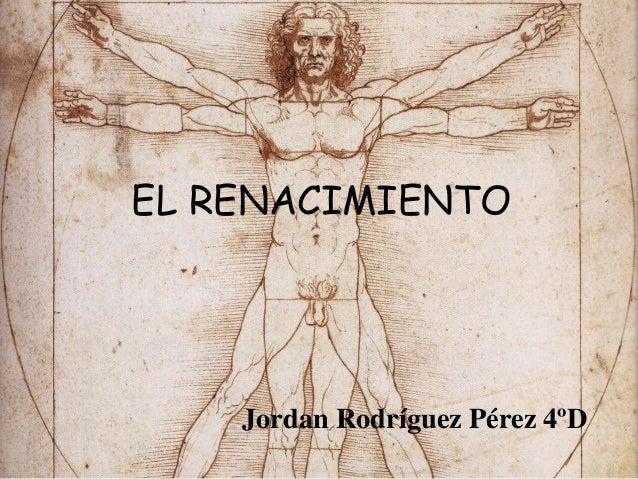 EL RENACIMIENTO Jordan Rodríguez Pérez 4ºD