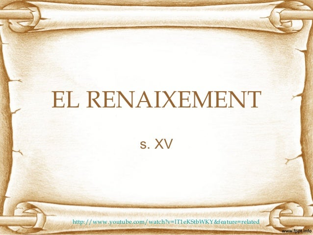 EL RENAIXEMENTs. XVhttp://www.youtube.com/watch?v=lT1eKStbWKY&feature=related