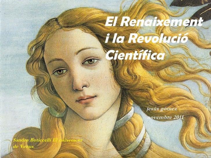 El Renaixement                                 i la Revolució                                 Científica                  ...