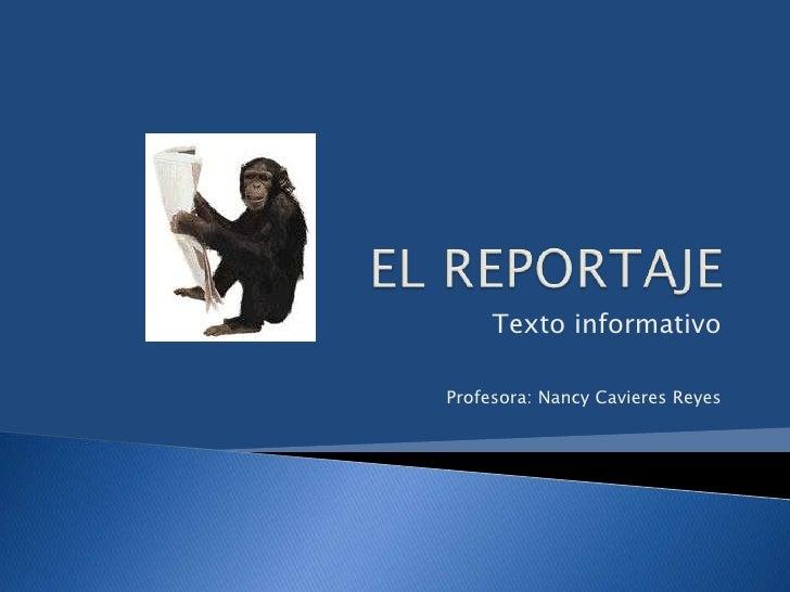 EL REPORTAJE<br />Texto informativo<br />Profesora: Nancy Cavieres Reyes<br />