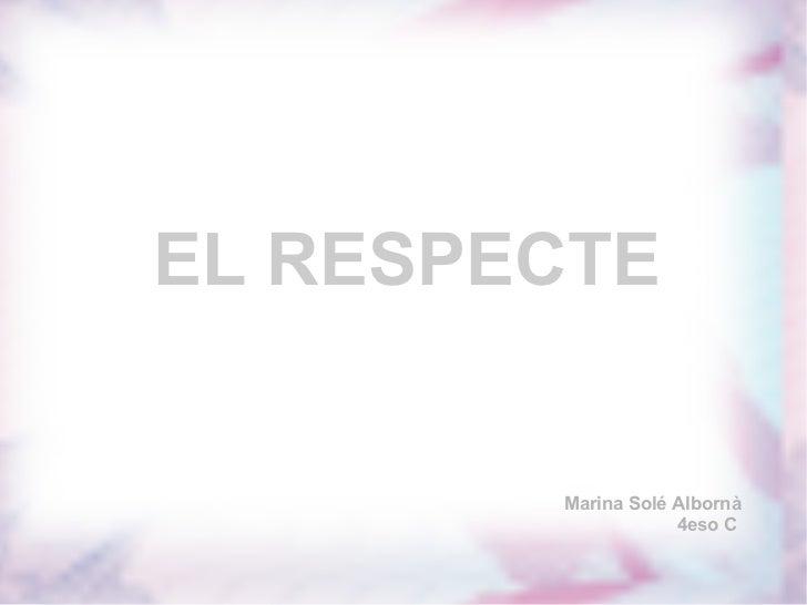 EL RESPECTE E Marina Solé Albornà 4eso C