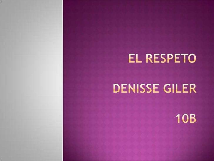 el Respetodenisse giler10B<br />