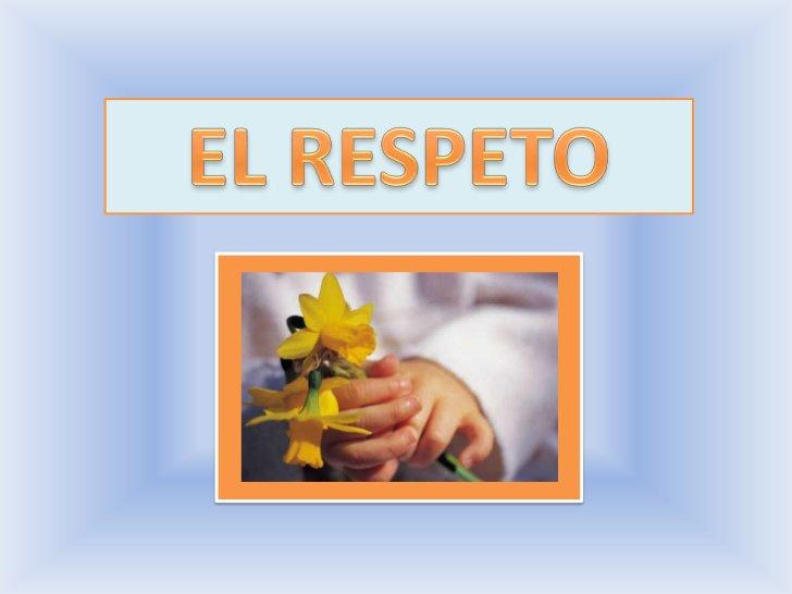 """"""" El RESPETO es la acción de actuar de acuerdo a    un comportamiento considerado como realizado    correctamente""""Por ejem..."""