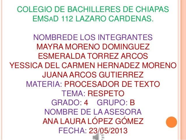COLEGIO DE BACHILLERES DE CHIAPASEMSAD 112 LAZARO CARDENAS.NOMBREDE LOS INTEGRANTESMAYRA MORENO DOMINGUEZESMERALDA TORREZ ...