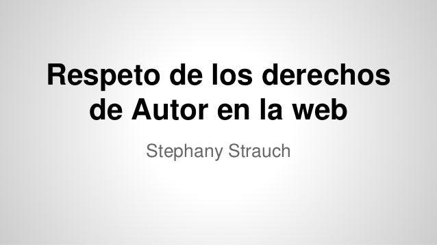 Respeto de los derechos de Autor en la web Stephany Strauch