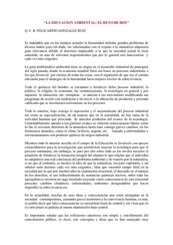 """""""LA EDUCACION AMBIENTAL: EL RETO DE HOY""""Q. F. B. POLICARPIO GONZALEZ RUIZEs indudable que en los tiempos actuales la human..."""